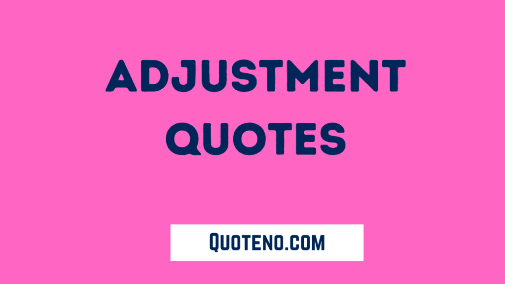 adjustment quotes